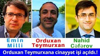 Diqqət Orduxan Teymurxan Azərbaycana ekstradisiya edilə bilərmi.Emin Milli və Nahid Cəfərov.