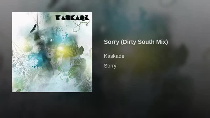 Kaskade - Sorry (Dirty South Mix)