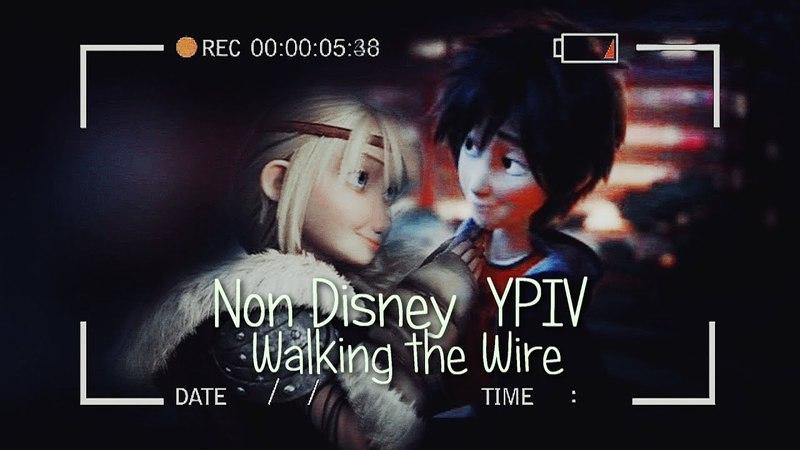 Non Disney Crossover YPIV || Walking the Wire