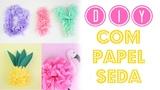 DIY Incriveis com Papel Seda - Flamingo, Abacaxi, Letras Larissa Vale