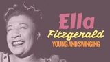 Ella Fitzgerald - Young &amp Swinging A-Tisket, A-Tasket &amp More Early Hits