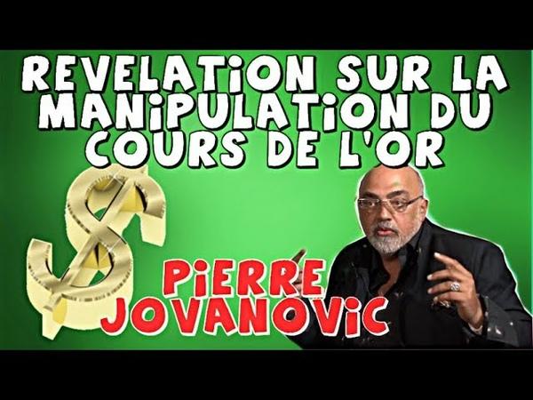 Pierre Jovanovic Révélations sur la manipulation du cours de lor