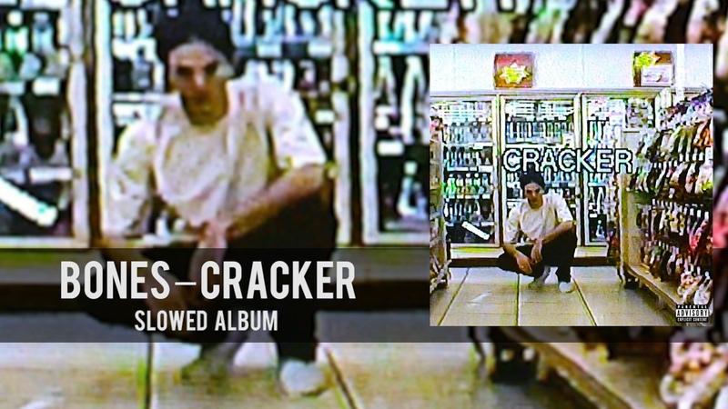 BONES — CRACKER [SLOWED ALBUM]