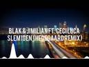 Blak Jimilian ft Ceci Luca Slem Igen Hedegaard Remix
