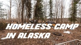 WHAT A HOMELESS CAMP LOOKS LIKE IN ANCHORAGE, ALASKA