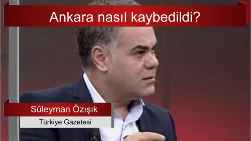 Süleyman Özışık Ankara nasıl kaybedildi