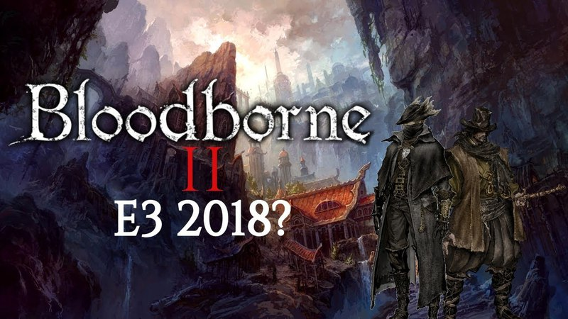 Bloodborne 2 At E3 2018 Shadows Die Twice Is BLOODBORNE 2