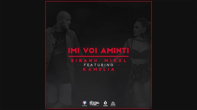 Bibanu MixxL feat. Kamelia - Imi voi aminti [Single] (2016)