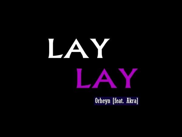 Orheyn - Lay Lay [feat.Akra]