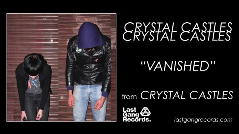 Crystal Castles - Vanished