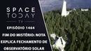 Fim do Mistério: Nota Explica Fechamento do Observatório Solar - Space Today TV Ep.1464