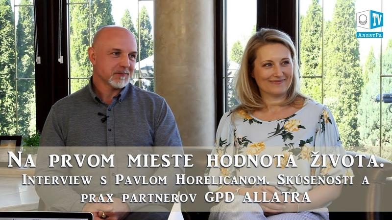 Na prvom mieste hodnota života. Pavol Horelican, partner GPD ALLATRA (Slovensko, Anglicko)