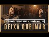Deixa Queimar - Alessandro Vilas Boas + Brun