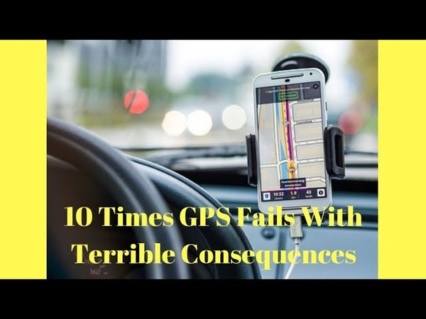 10 Times GPS Fails With Terrible Consequences