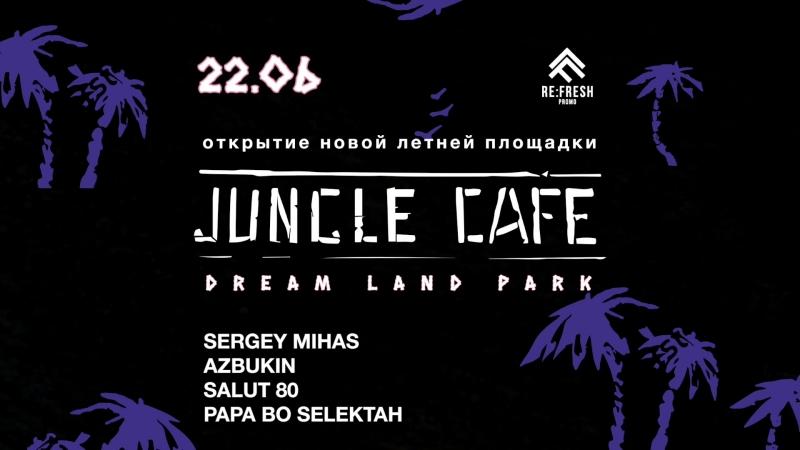 Jungle cafe open / 22.06