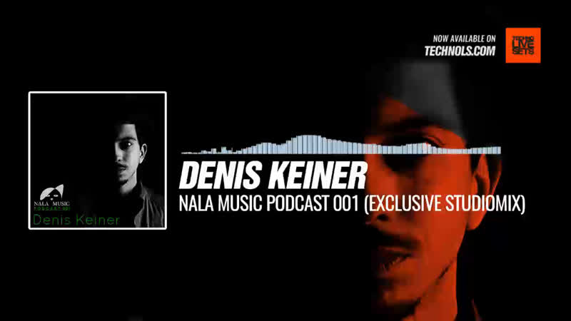 Denis Keiner NALA MUSIC Podcast 001 Exclusive Studiomix Periscope Techno music