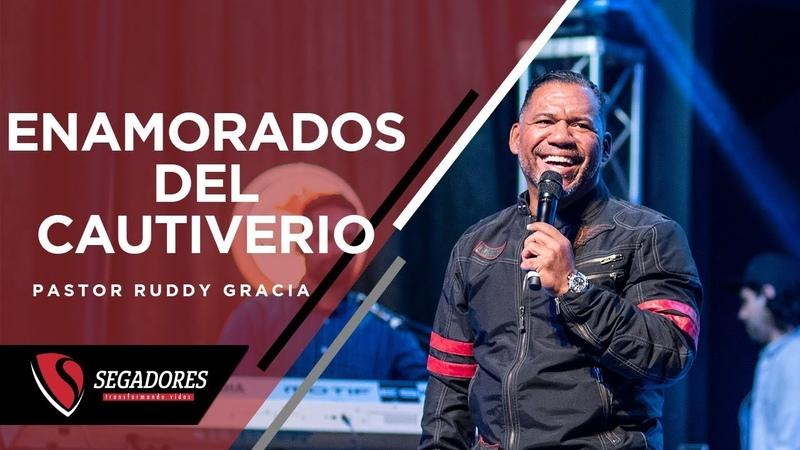 ENAMORADOS DEL CAUTIVERIO | PASTOR RUDDY GRACIA