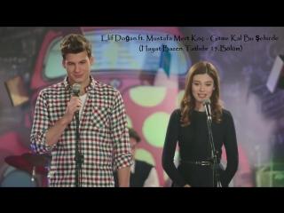 Elif Doan ft. Mustafa Mert Ko - Gitme Kal Bu ehirde (Hayat Bazen Tatldr 15.Blm)