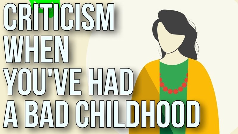 Criticism when you've had a bad childhood