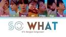 BTS (방탄소년단) - So What (Color Coded Lyrics/Han/Rom/Eng) *CORRECTED*