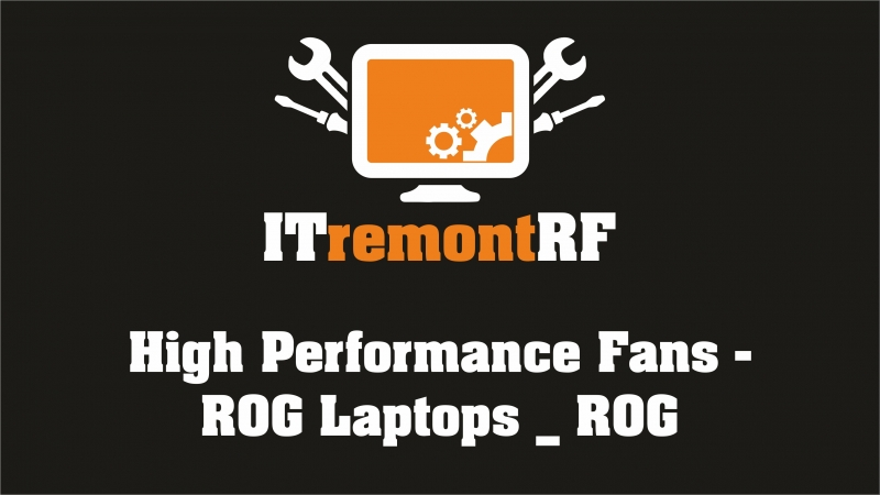 High Performance Fans - ROG Laptops _ ROG