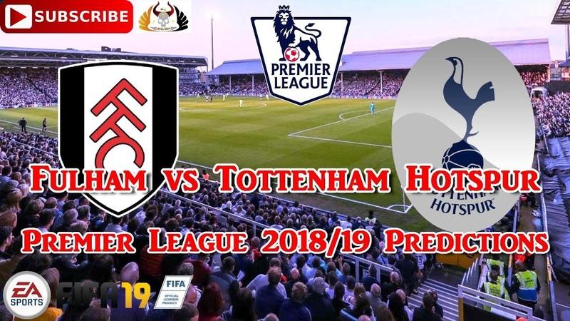 Fulham vs Tottenham Hotspur Premier League 2018 19 Predictions FIFA 19