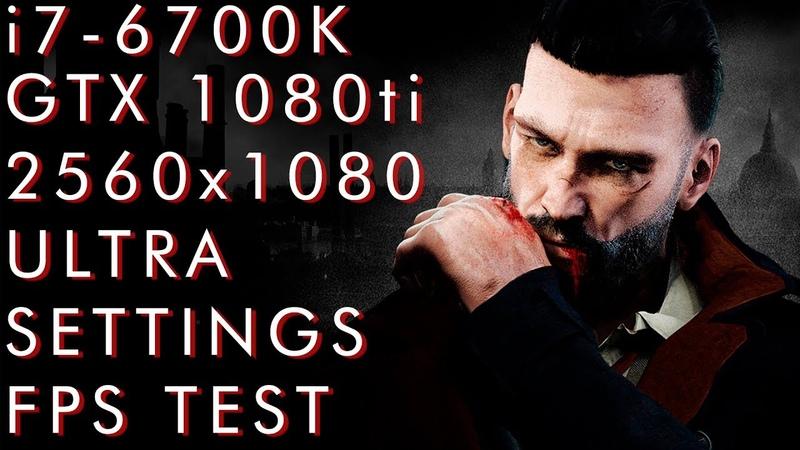 Vampyr   i7 6700k   Gtx 1080 Ti   21:9 2560x1080   Ultra Settings FPS TEST