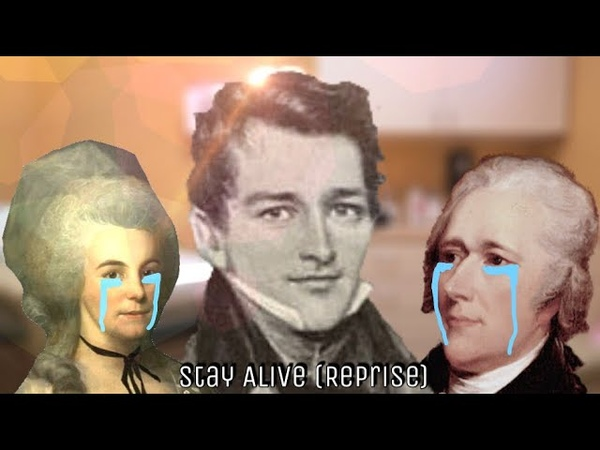 Stay Alive Reprise But It's Actually Hamilton