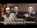 O DUELO - Nelson Rodrigues X Karnal