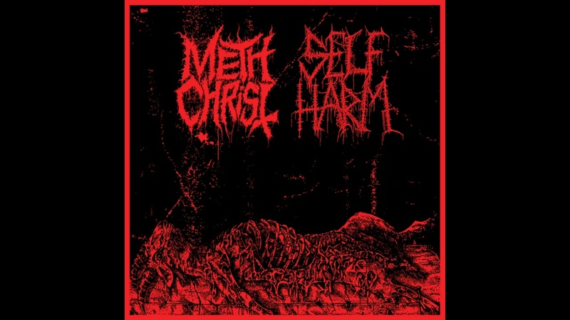 Methchrist - Methchrist / Self Harm (Split: 2018)