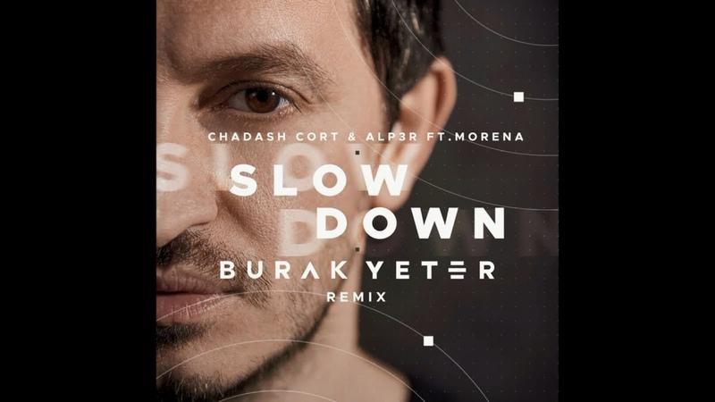 Chadash Cort ALP3R ft Morena Slow Down Burak Yeter Remix