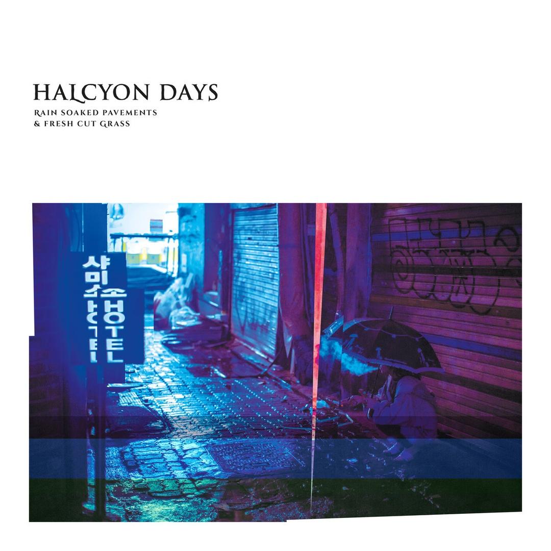Halcyon Days - Rain Soaked Pavements & Fresh Cut Grass (2018)