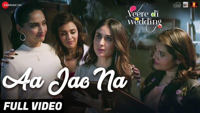 Aa Jao Na - Full Video|Veere Di Wedding|Kareena, Sonam, Swara Shikha|Arijit Singh,Shashwat Sachdev
