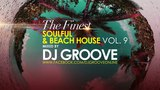 The Finest Soulful &amp Beach House Vol. #9 Mixed by DJ Groove