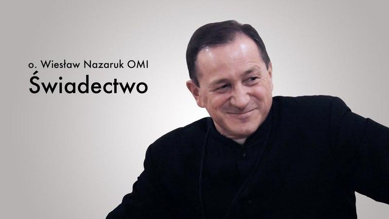 O. Wiesław Nazaruk OMI - Świadectwo - Przeżyłem śmierć, rozmawiałem z Jezusem, widziałem niebo