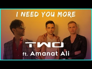 I Need You More - TWO feat Amanat Ali - Official Video