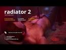 Radiator 2 - ИГРА ДЛЯ ГЕЕВ! О_О