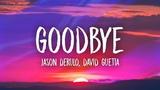 Jason Derulo &amp David Guetta - Goodbye (Lyrics) ft. Nicki Minaj &amp Willy William