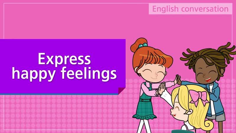 6. Share happy moments, Express happy feelings (English Dialogue)