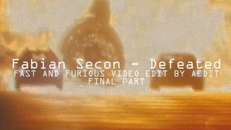Fabian Secon - Defeated [Furious 6 Video Edit by AEdit] [Final Part]