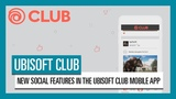 UBISOFT CLUB NEW SOCIAL FEATURES IN THE UBISOFT CLUB MOBILE APP
