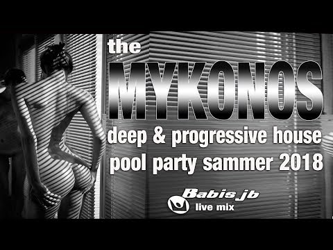 Mykonos best of deep progressive house summer 2018 pool party Babis jb live MIX