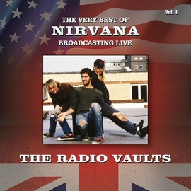 Nirvana альбом The Very Best of Nirvana Broadcasting Live, The Radio Vaults, Vol. 1