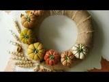 Видео урок по Осеннему венку Video lesson on Autumn wreath