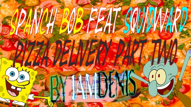 SPANCH BOB feat SQUIDWARD - pizza delivery part two (by iAmDenis)