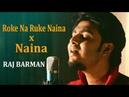 Mashup Roke Na Ruke Naina Badrinath Ki Dulhania Naina Dangal Raj Barman Cover Arijit Singh