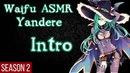 ♥ Waifu ASMR | Intro | YANDERE |【ROLEPLAY / ASMR】♥
