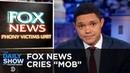 "Trump Plays Victim Fox News Cries ""Mob"" The Daily Show"