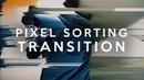 PIXEL SORTING TRANSITION - TUTORIEL