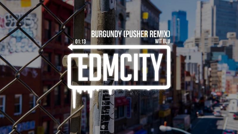 Wit Blu - Burgundy (Pusher Remix)